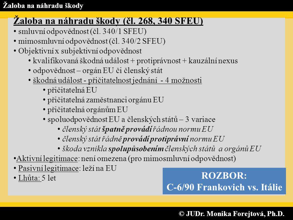 © JUDr. Monika Forejtová, Ph.D. © JUDr. Monika Forejtová, Ph.D. Žaloba na náhradu škody Žaloba na náhradu škody (čl. 268, 340 SFEU) • smluvní odpovědn