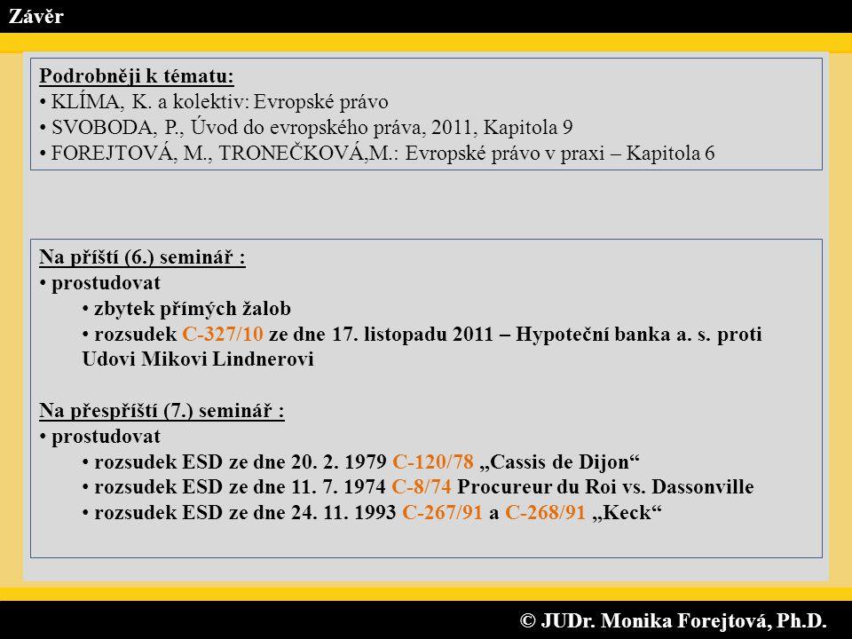 © JUDr. Monika Forejtová, Ph.D. © JUDr. Monika Forejtová, Ph.D. Závěr Na příští (6.) seminář : • prostudovat • zbytek přímých žalob • rozsudek C-327/1