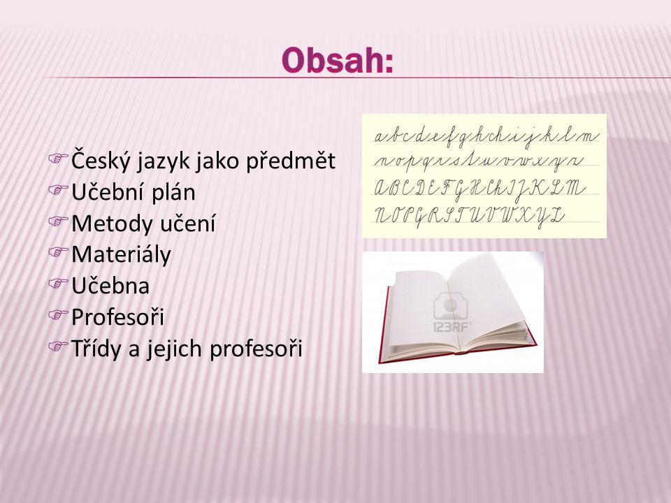 Český jazyk jako předmět  Učební plán  Metody učení  Materiály  Učebna  Profesoři  Třídy a jejich profesoři