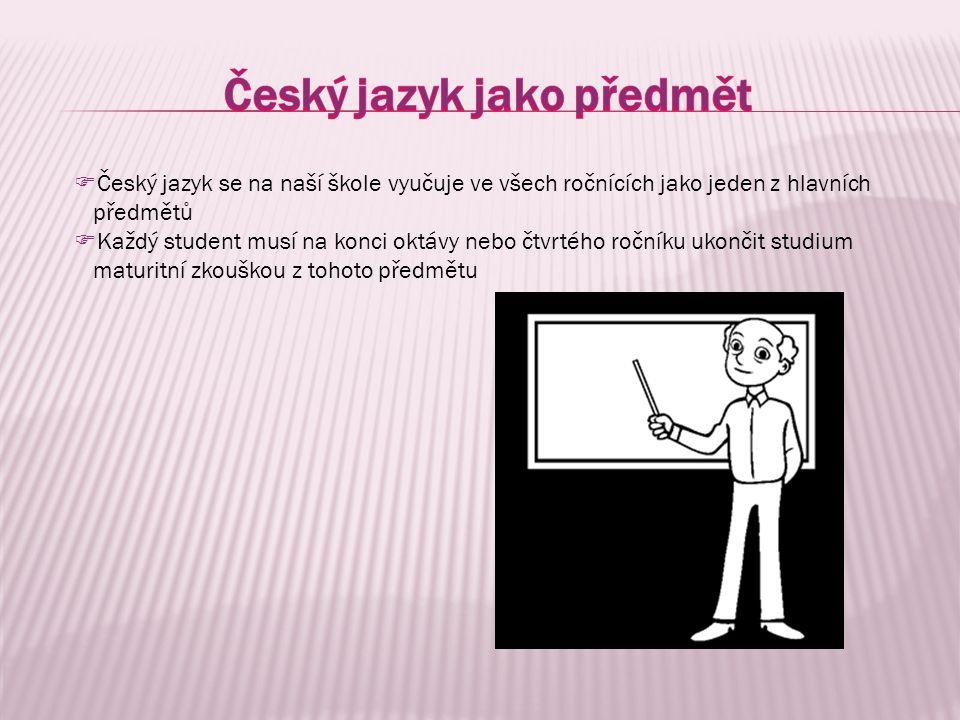 Český jazyk se na naší škole vyučuje ve všech ročnících jako jeden z hlavních předmětů  Každý student musí na konci oktávy nebo čtvrtého ročníku uk