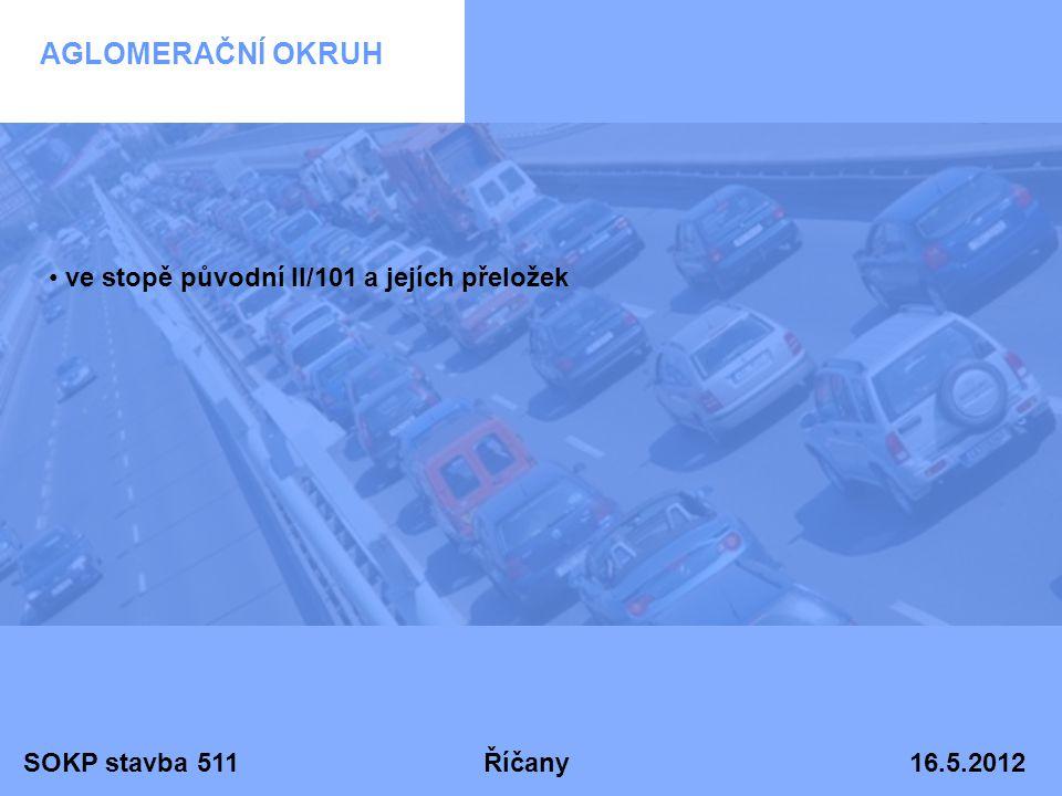 SOKP stavba 511 Říčany 16.5.2012 AGLOMERAČNÍ OKRUH • ve stopě původní II/101 a jejích přeložek
