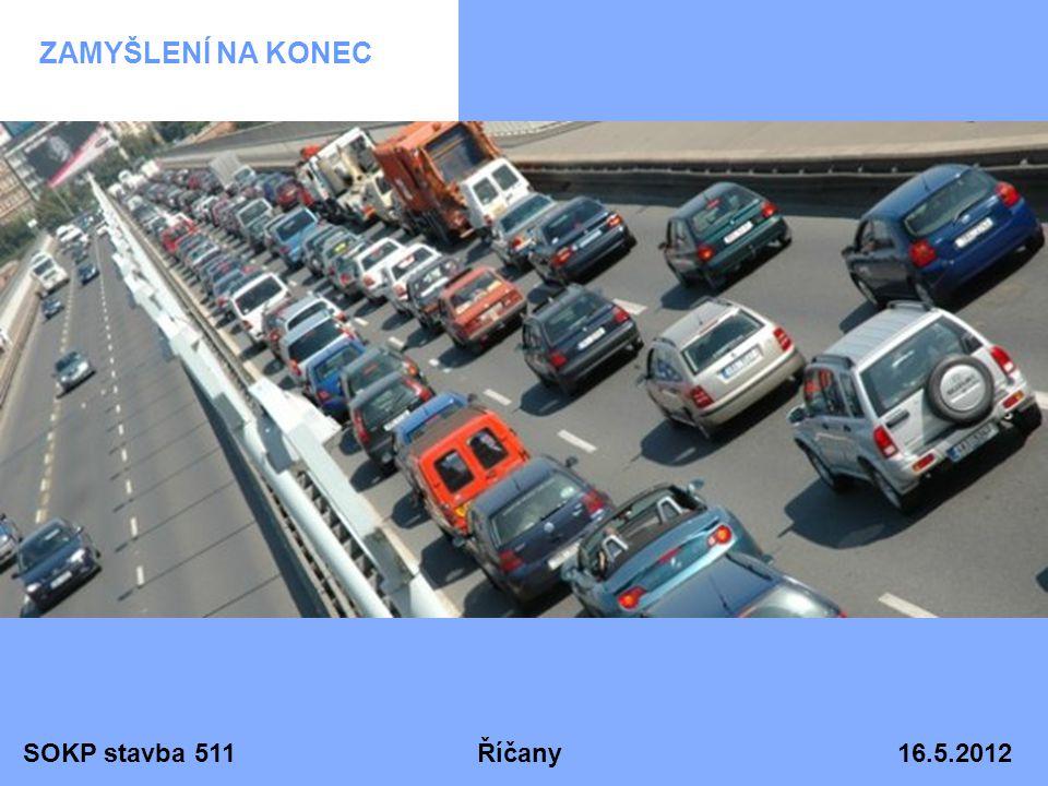 SOKP stavba 511 Říčany 16.5.2012 ZAMYŠLENÍ NA KONEC