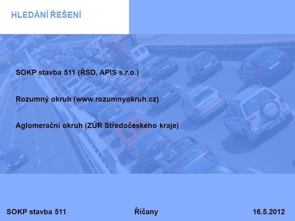 SOKP stavba 511 Říčany 16.5.2012 HLEDÁNÍ ŘEŠENÍ SOKP stavba 511 (ŘSD, APIS s.r.o.) Rozumný okruh (www.rozumnyokruh.cz) Aglomerační okruh (ZÚR Středoče