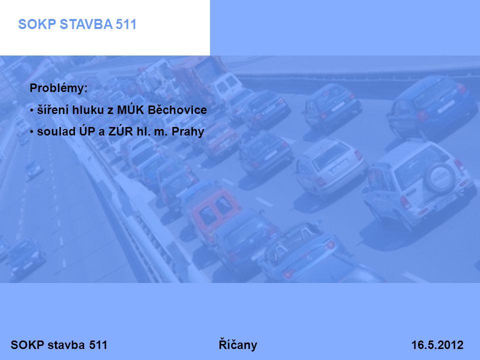 SOKP stavba 511 Říčany 16.5.2012 SOKP STAVBA 511 Problémy: • šíření hluku z MÚK Běchovice • soulad ÚP a ZÚR hl. m. Prahy