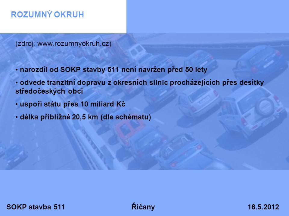 SOKP stavba 511 Říčany 16.5.2012 ROZUMNÝ OKRUH (zdroj: www.rozumnyokruh.cz) • narozdíl od SOKP stavby 511 není navržen před 50 lety • odvede tranzitní