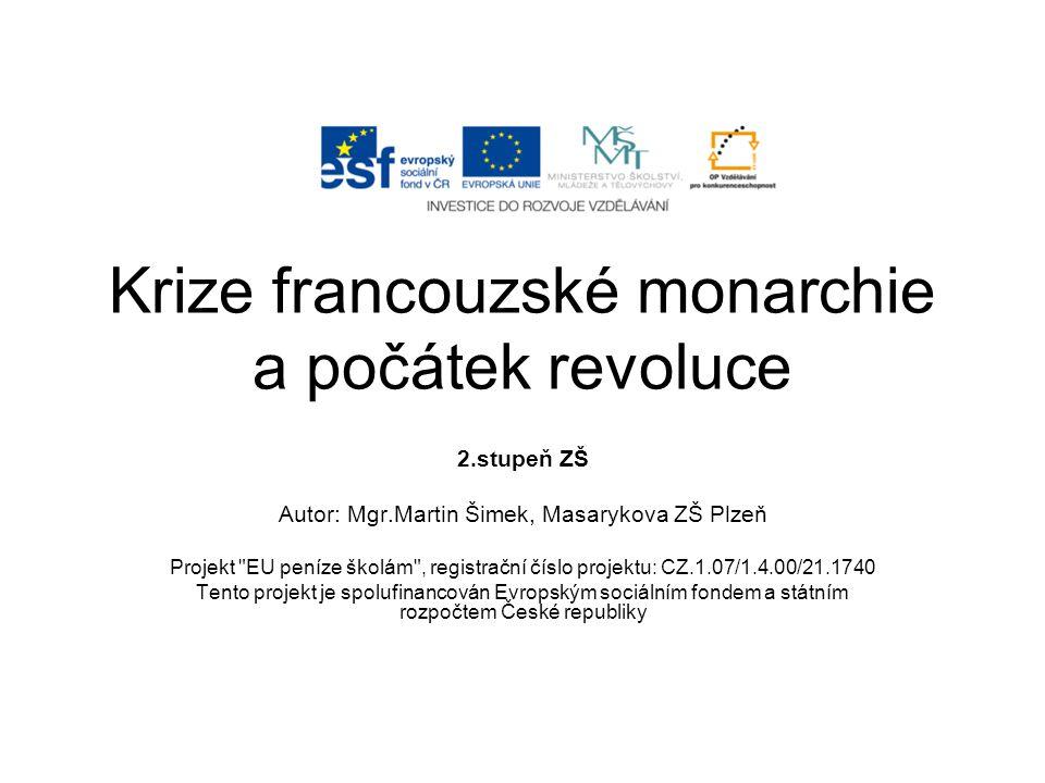 Krize francouzské monarchie a počátek revoluce 2.stupeň ZŠ Autor: Mgr.Martin Šimek, Masarykova ZŠ Plzeň Projekt