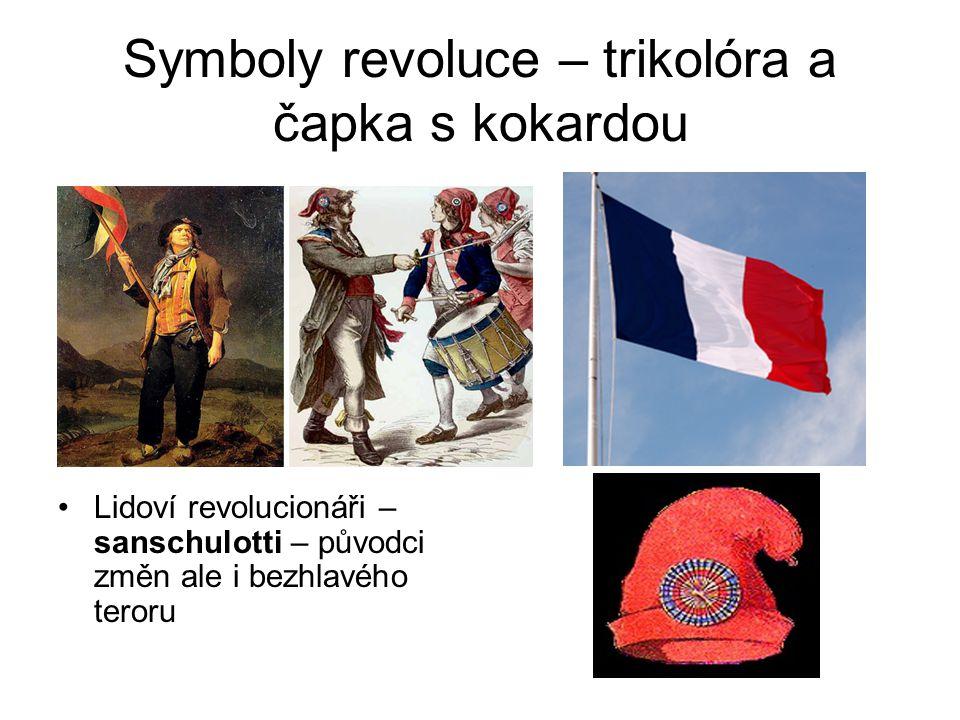 Symboly revoluce – trikolóra a čapka s kokardou •Lidoví revolucionáři – sanschulotti – původci změn ale i bezhlavého teroru