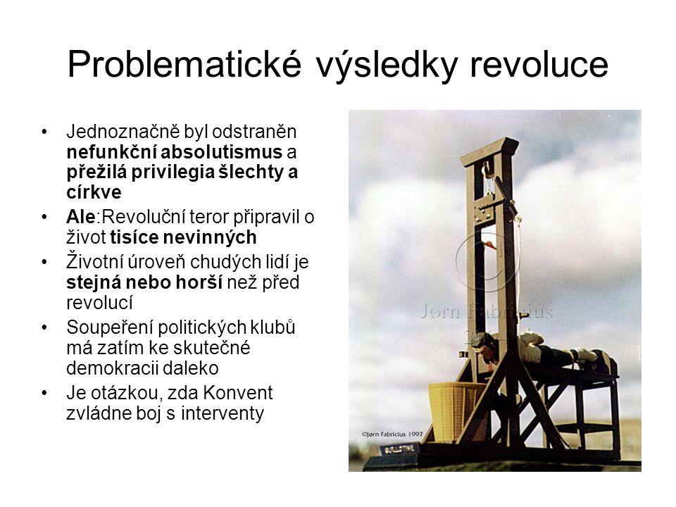 Problematické výsledky revoluce •Jednoznačně byl odstraněn nefunkční absolutismus a přežilá privilegia šlechty a církve •Ale:Revoluční teror připravil