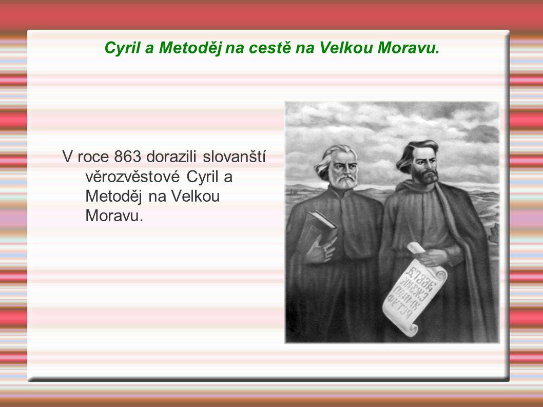 Cyril a Metoděj na cestě na Velkou Moravu. V roce 863 dorazili slovanští věrozvěstové Cyril a Metoděj na Velkou Moravu.