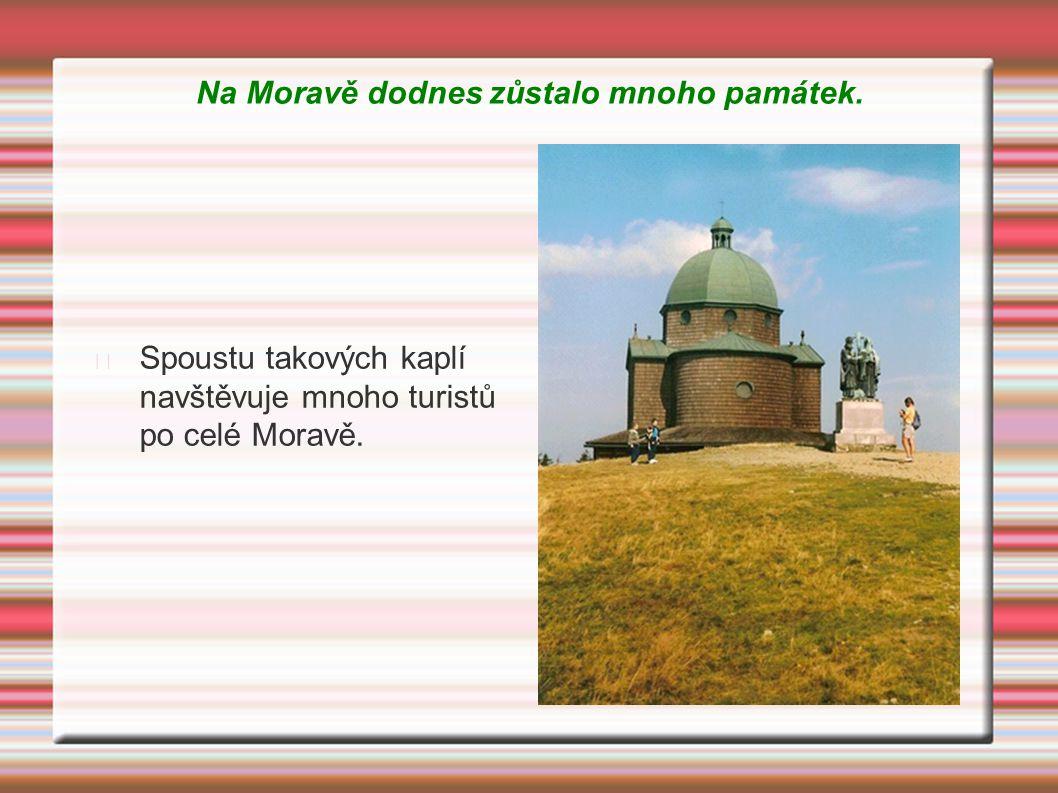 Na Moravě dodnes zůstalo mnoho památek. Spoustu takových kaplí navštěvuje mnoho turistů po celé Moravě.