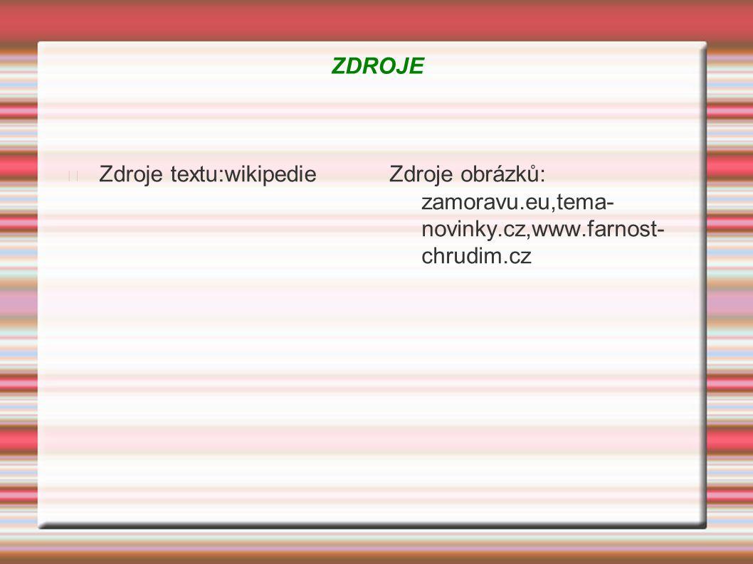 ZDROJE Zdroje textu:wikipedieZdroje obrázků: zamoravu.eu,tema- novinky.cz,www.farnost- chrudim.cz