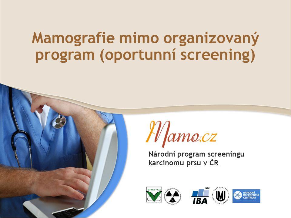 Mamografie mimo organizovaný program (oportunní screening) Národní program screeningu karcinomu prsu v ČR