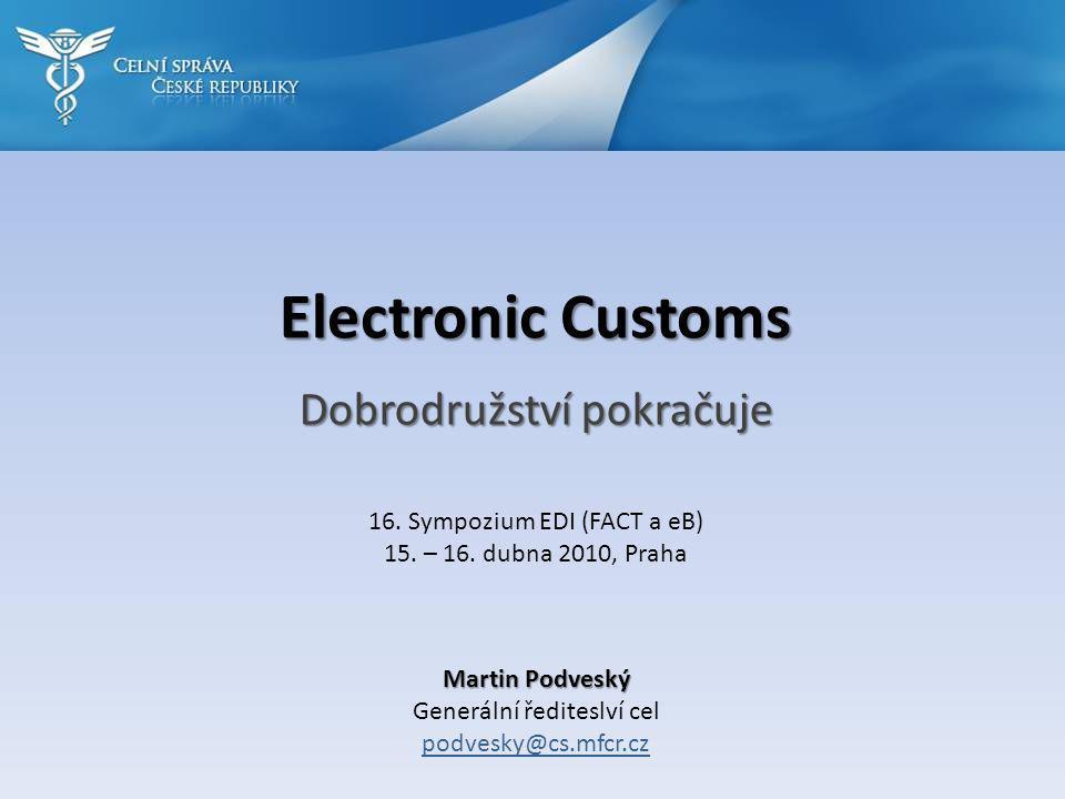 Electronic Customs Dobrodružství pokračuje Martin Podveský Generální řediteslví cel podvesky@cs.mfcr.cz 16.