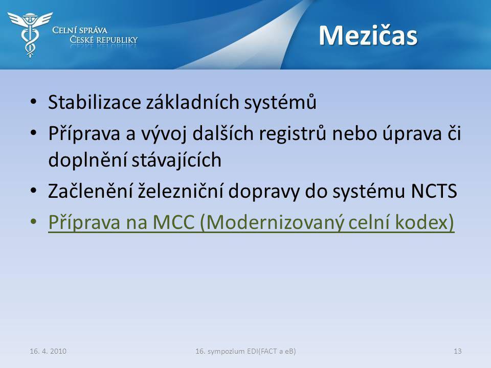 Mezičas • Stabilizace základních systémů • Příprava a vývoj dalších registrů nebo úprava či doplnění stávajících • Začlenění železniční dopravy do systému NCTS • Příprava na MCC (Modernizovaný celní kodex) 16.