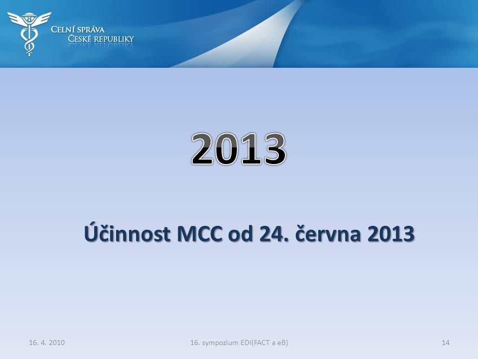 16. sympozium EDI(FACT a eB)14 Účinnost MCC od 24. června 2013 16. 4. 2010