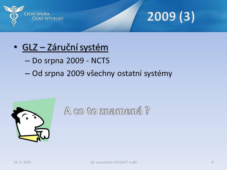• GLZ – Záruční systém – Do srpna 2009 - NCTS – Od srpna 2009 všechny ostatní systémy 16.
