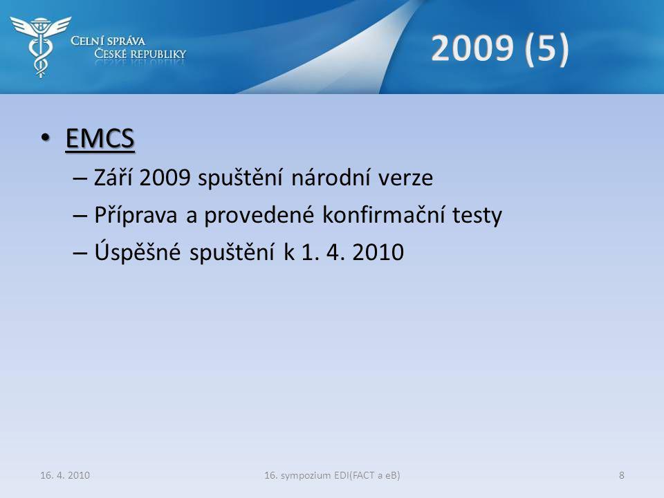 • EMCS – Září 2009 spuštění národní verze – Příprava a provedené konfirmační testy – Úspěšné spuštění k 1.