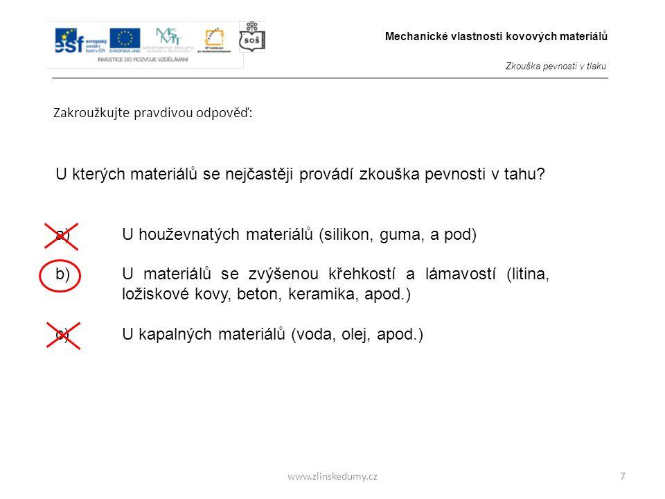 www.zlinskedumy.cz Zakroužkujte pravdivou odpověď: 8 Zkouška pevnosti v tlaku je zkouškou: a)NEDESTRUKČNÍ b)DESTRUKČNÍ Mechanické vlastnosti kovových materiálů Zkouška pevnosti v tlaku