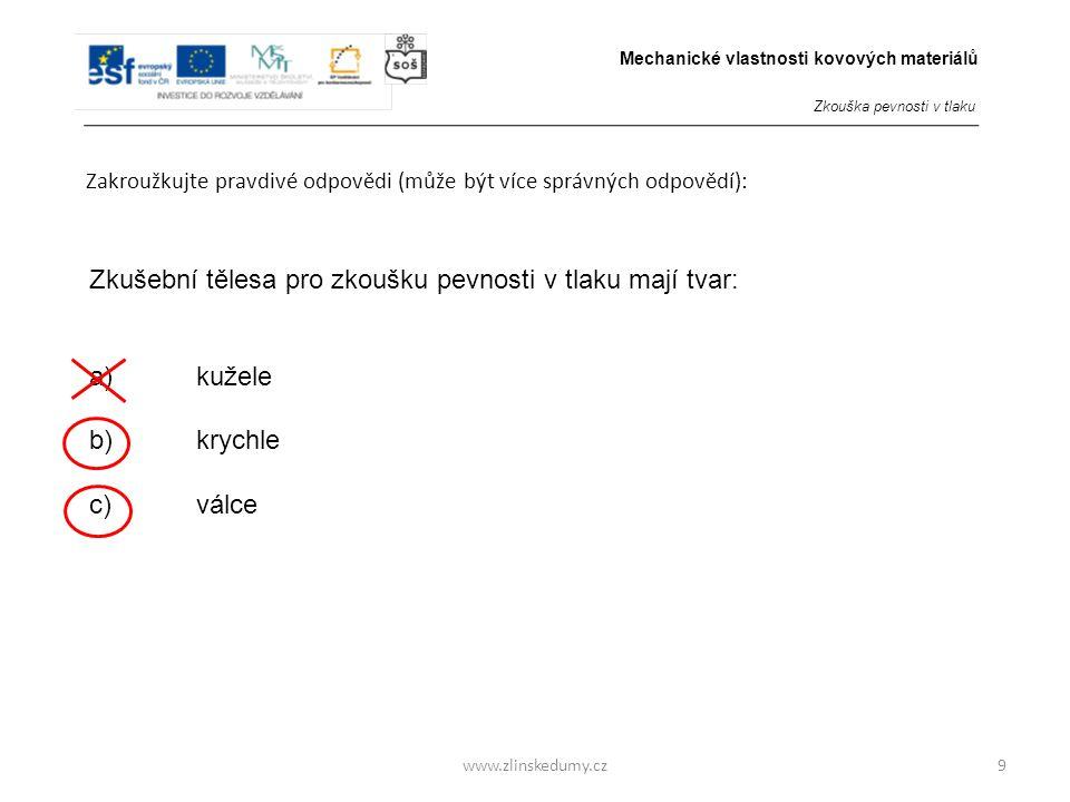 www.zlinskedumy.cz Zakroužkujte pravdivou odpověď: 10 Na kolik oblastí (údobí) rozdělujeme pracovní diagram zkoušky pevnosti v tlaku měkké oceli.