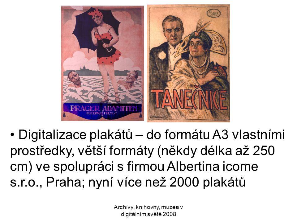 Archivy, knihovny, muzea v digitálním světě 2008 • Digitalizace plakátů – do formátu A3 vlastními prostředky, větší formáty (někdy délka až 250 cm) ve