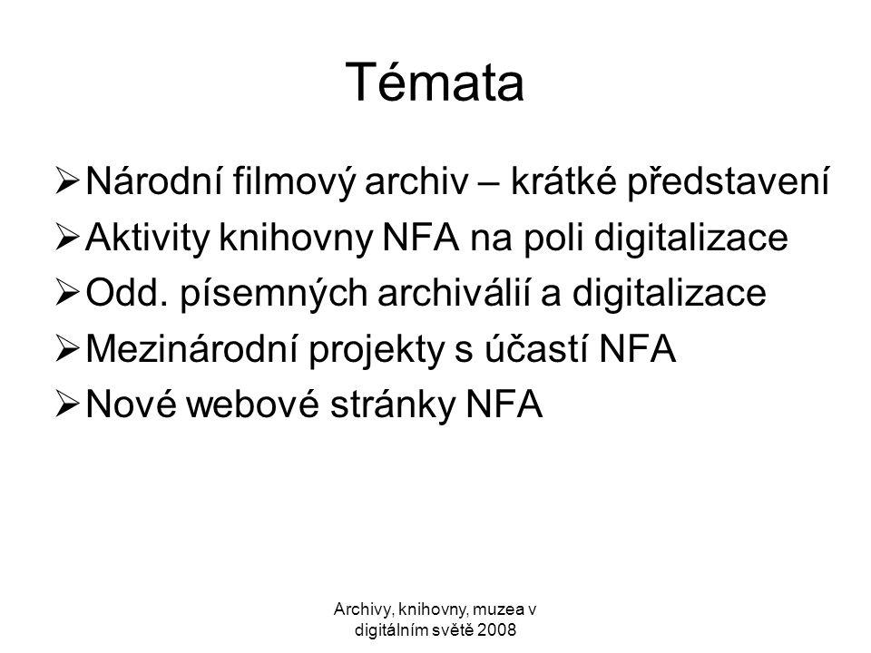 Témata  Národní filmový archiv – krátké představení  Aktivity knihovny NFA na poli digitalizace  Odd. písemných archiválií a digitalizace  Mezinár