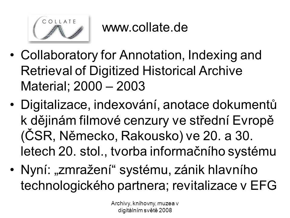 www.collate.de •Collaboratory for Annotation, Indexing and Retrieval of Digitized Historical Archive Material; 2000 – 2003 •Digitalizace, indexování, anotace dokumentů k dějinám filmové cenzury ve střední Evropě (ČSR, Německo, Rakousko) ve 20.
