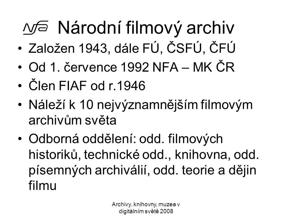 Národní filmový archiv •Založen 1943, dále FÚ, ČSFÚ, ČFÚ •Od 1. července 1992 NFA – MK ČR •Člen FIAF od r.1946 •Náleží k 10 nejvýznamnějším filmovým a
