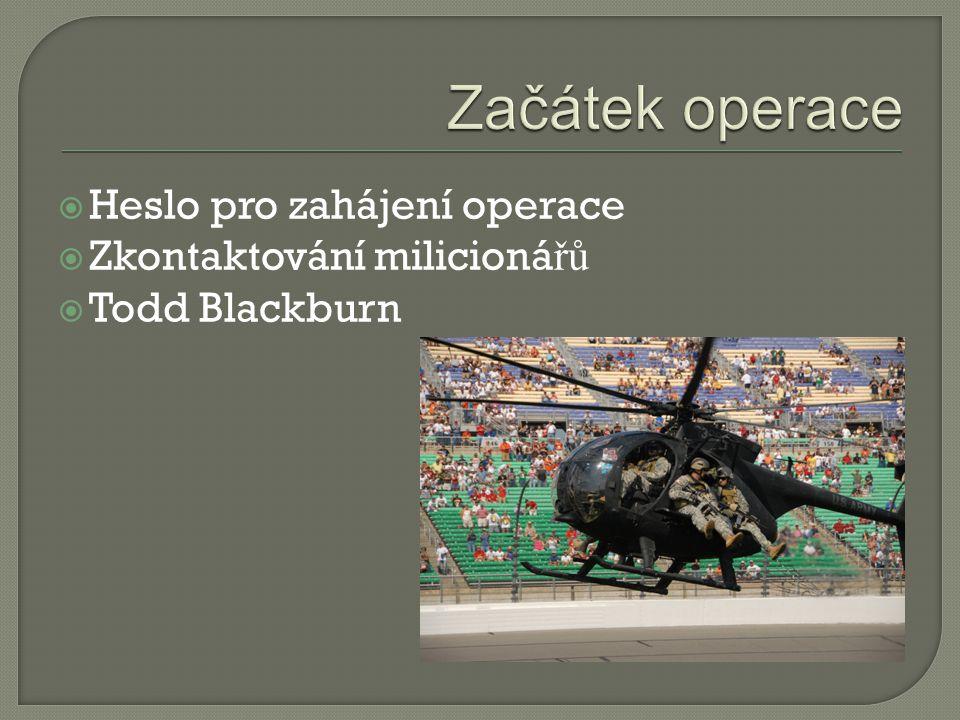  Heslo pro zahájení operace  Zkontaktování milicioná řů  Todd Blackburn