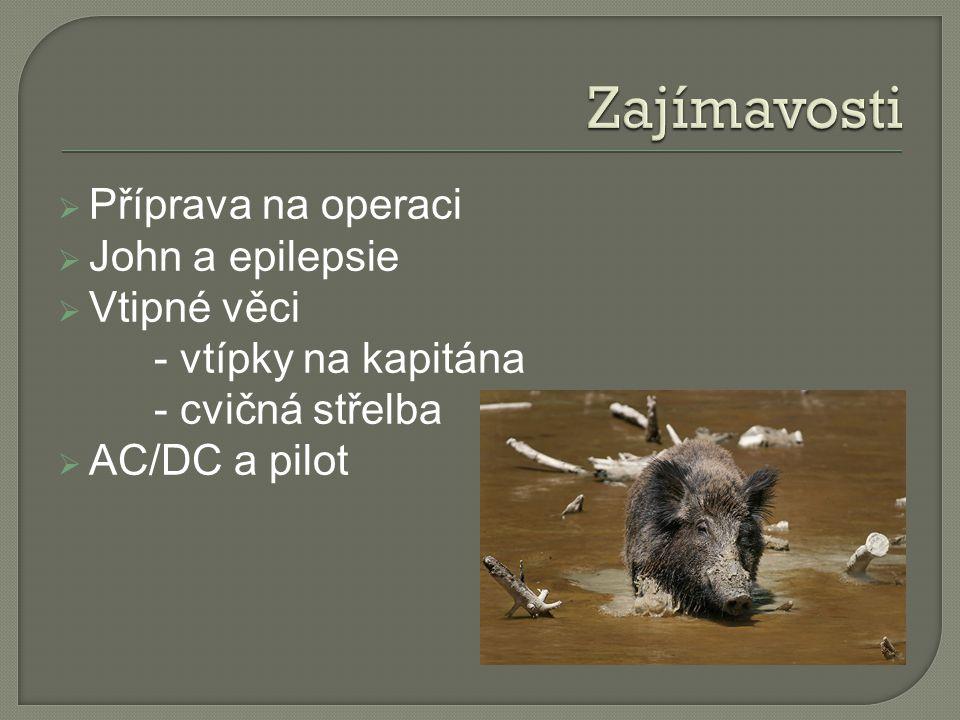  Příprava na operaci  John a epilepsie  Vtipné věci - vtípky na kapitána - cvičná střelba  AC/DC a pilot