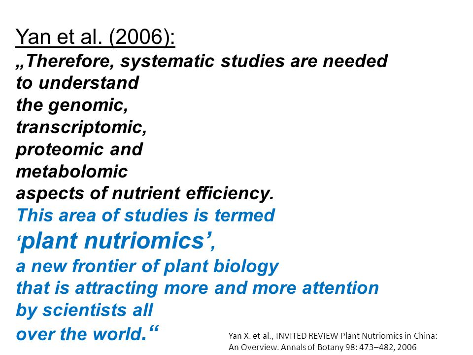 "Yan et al. (2006): ""Therefore, systematic studies are needed to understand the genomic, transcriptomic, proteomic and metabolomic aspects of nutrient"