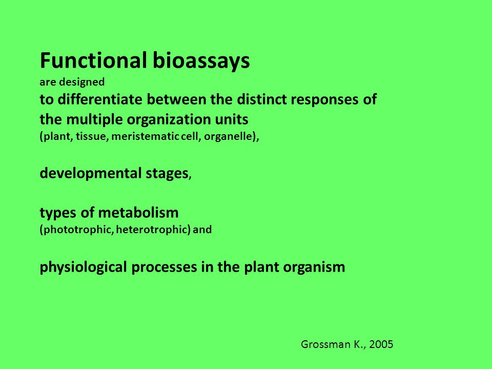 Functional bioassays are designed to differentiate between the distinct responses of the multiple organization units (plant, tissue, meristematic cell