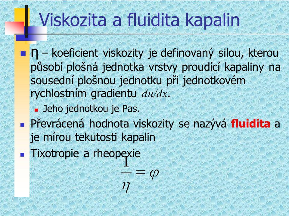 Viskozita a fluidita kapalin  η – koeficient viskozity je definovaný silou, kterou působí plošná jednotka vrstvy proudící kapaliny na sousední plošno