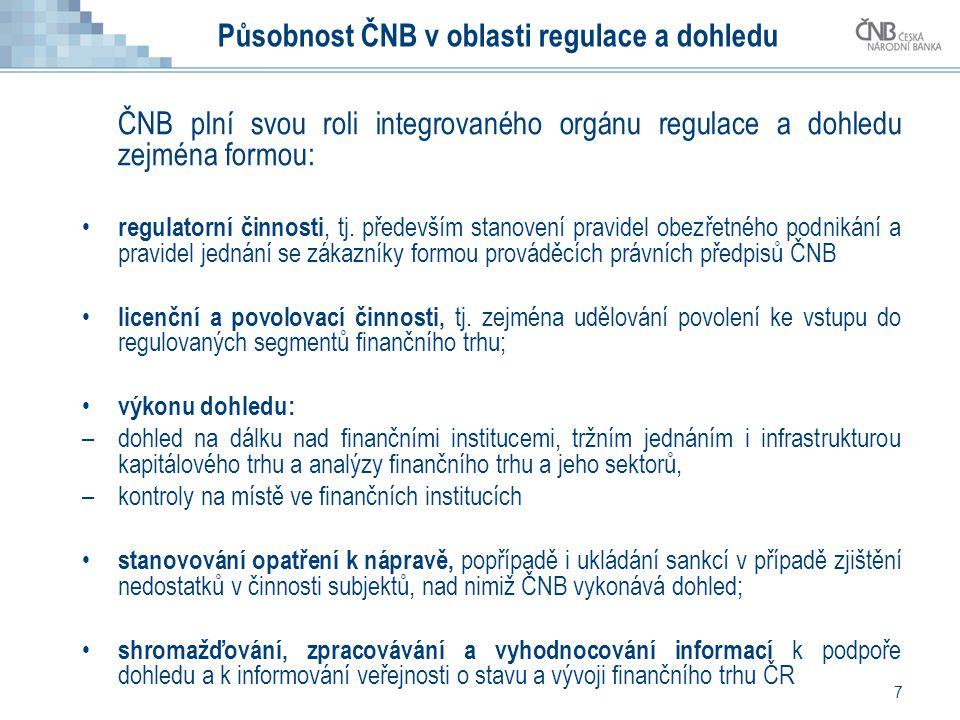7 Působnost ČNB v oblasti regulace a dohledu ČNB plní svou roli integrovaného orgánu regulace a dohledu zejména formou: • regulatorní činnosti, tj. př