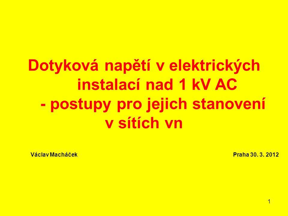1 Dotyková napětí v elektrických instalací nad 1 kV AC - postupy pro jejich stanovení v sítích vn Václav Macháček Praha 30. 3. 2012