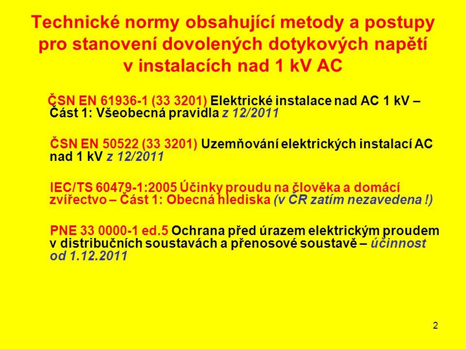 2 Technické normy obsahující metody a postupy pro stanovení dovolených dotykových napětí v instalacích nad 1 kV AC ČSN EN 61936-1 (33 3201) Elektrické
