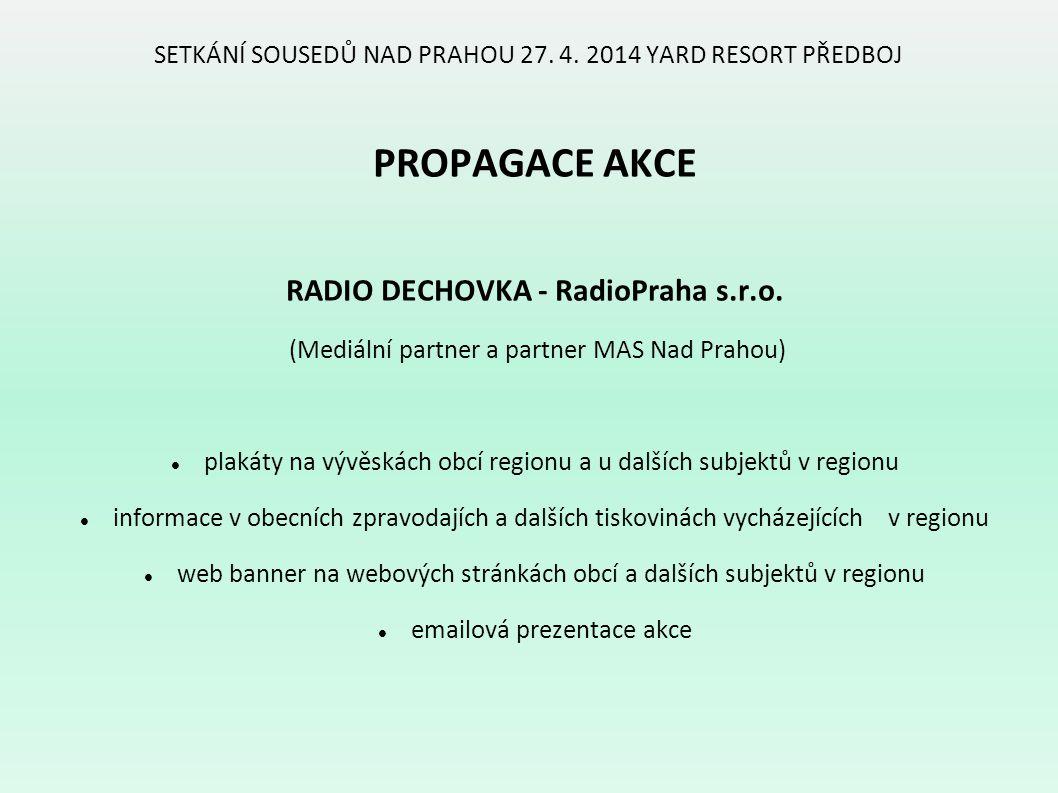 SETKÁNÍ SOUSEDŮ NAD PRAHOU 27. 4. 2014 YARD RESORT PŘEDBOJ PROPAGACE AKCE RADIO DECHOVKA - RadioPraha s.r.o. (Mediální partner a partner MAS Nad Praho