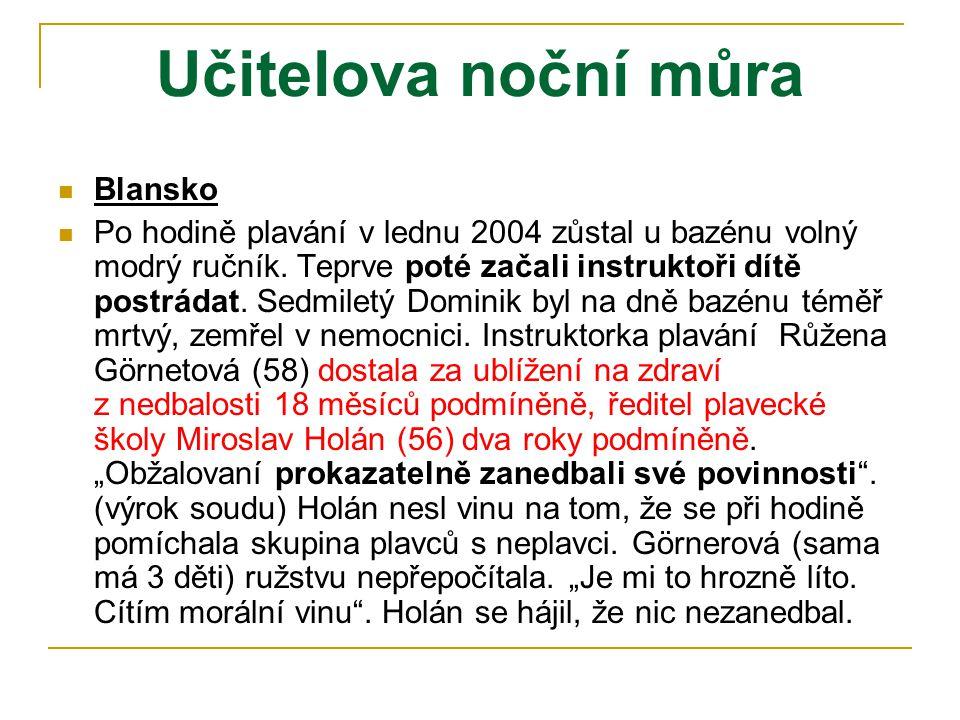 Učitelova noční můra  Blansko  Po hodině plavání v lednu 2004 zůstal u bazénu volný modrý ručník. Teprve poté začali instruktoři dítě postrádat. Sed