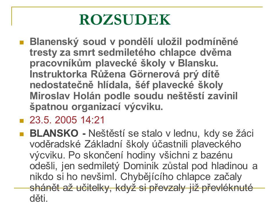 ROZSUDEK  Blanenský soud v pondělí uložil podmíněné tresty za smrt sedmiletého chlapce dvěma pracovníkům plavecké školy v Blansku. Instruktorka Růžen