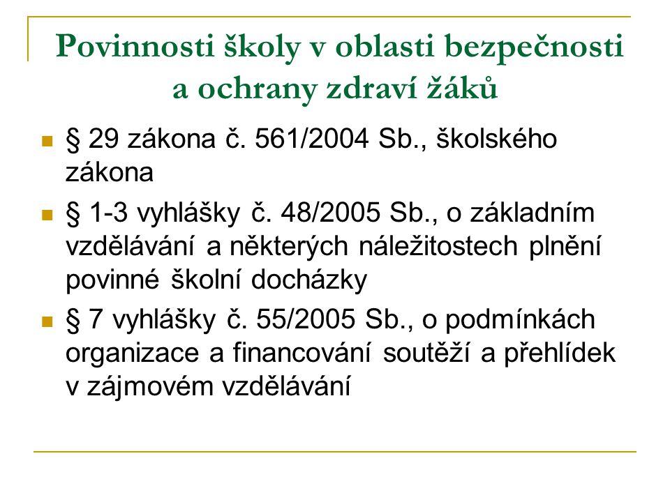 Povinnosti školy v oblasti bezpečnosti a ochrany zdraví žáků  § 29 zákona č. 561/2004 Sb., školského zákona  § 1-3 vyhlášky č. 48/2005 Sb., o základ