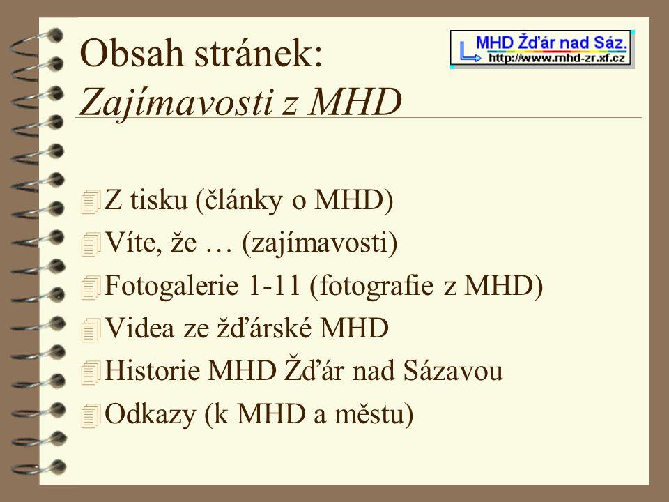 Obsah stránek: Zajímavosti z MHD 4 Z tisku (články o MHD) 4 Víte, že … (zajímavosti) 4 Fotogalerie 1-11 (fotografie z MHD) 4 Videa ze žďárské MHD 4 Hi