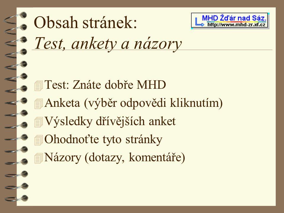 Obsah stránek: Test, ankety a názory 4 Test: Znáte dobře MHD 4 Anketa (výběr odpovědi kliknutím) 4 Výsledky dřívějších anket 4 Ohodnoťte tyto stránky