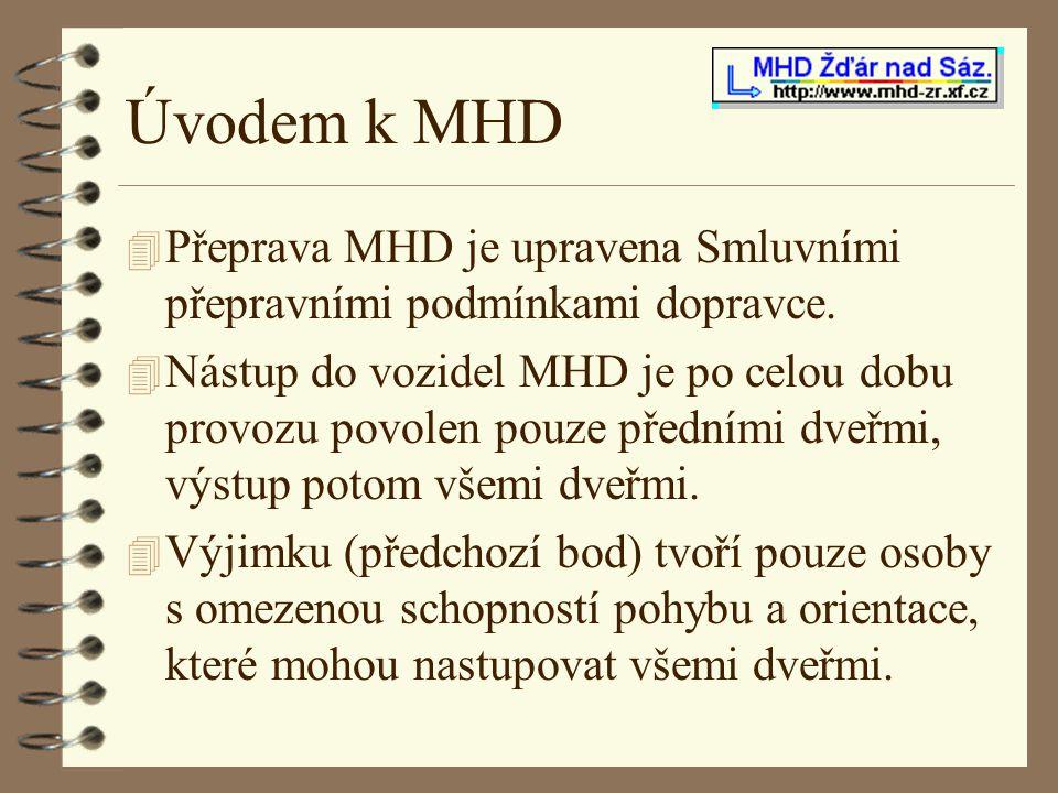 Úvodem k MHD 4 Přeprava MHD je upravena Smluvními přepravními podmínkami dopravce. 4 Nástup do vozidel MHD je po celou dobu provozu povolen pouze před