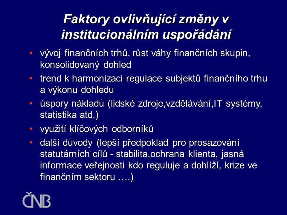 Zmíněno např v FSAP (WB&IMF,2001), Peer Review (EC, 2001): •překrývání kompetencí (KCP a ČNB?, …) •nezávislost (rozdílná mezi jedn. supervisory) •rozd