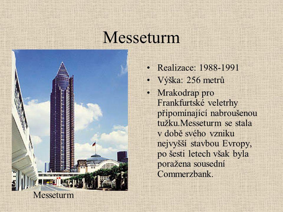 Messeturm •Realizace: 1988-1991 •Výška: 256 metrů •Mrakodrap pro Frankfurtské veletrhy připomínající nabroušenou tužku.Messeturm se stala v době svého