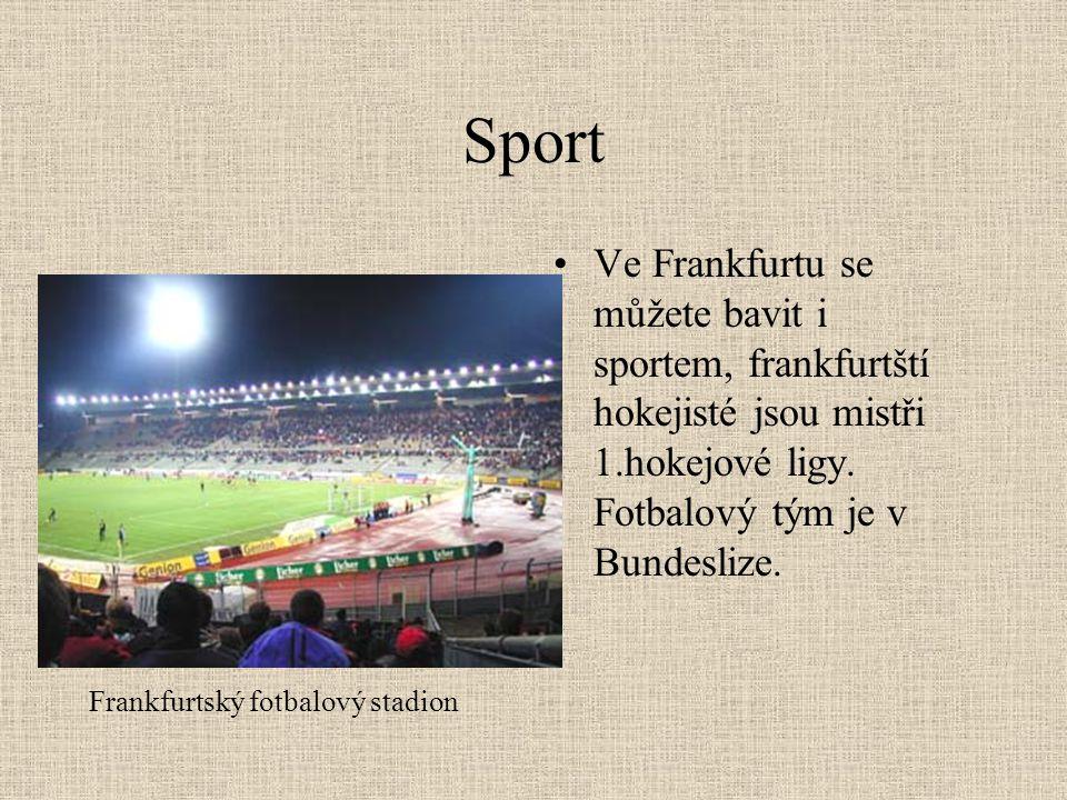 Sport •Ve Frankfurtu se můžete bavit i sportem, frankfurtští hokejisté jsou mistři 1.hokejové ligy. Fotbalový tým je v Bundeslize. Frankfurtský fotbal