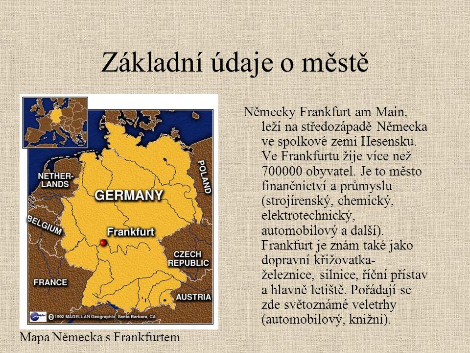 Základní údaje o městě •Jen málokteré evropské město si umělo vybrat tak výhodnou polohu jako německý Frankfurt nad Mohanem.ačkoli má Frankfurt oproti Praze jen poloviční počet obyvatel, bezesporu je nejsebevědomějším německým městem.