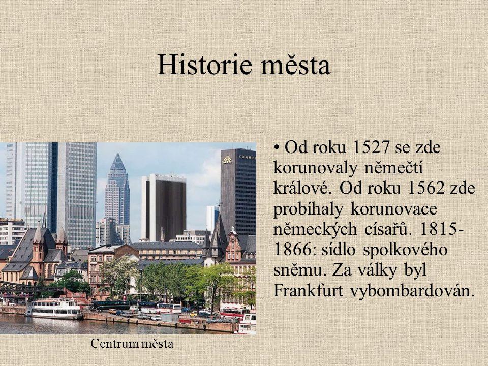 Historie města Centrum města • Od roku 1527 se zde korunovaly němečtí králové. Od roku 1562 zde probíhaly korunovace německých císařů. 1815- 1866: síd