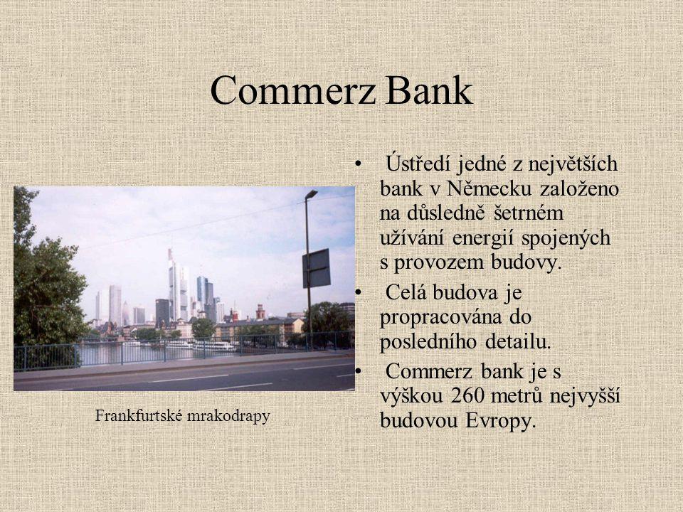 Commerz Bank • Ústředí jedné z největších bank v Německu založeno na důsledně šetrném užívání energií spojených s provozem budovy. • Celá budova je pr