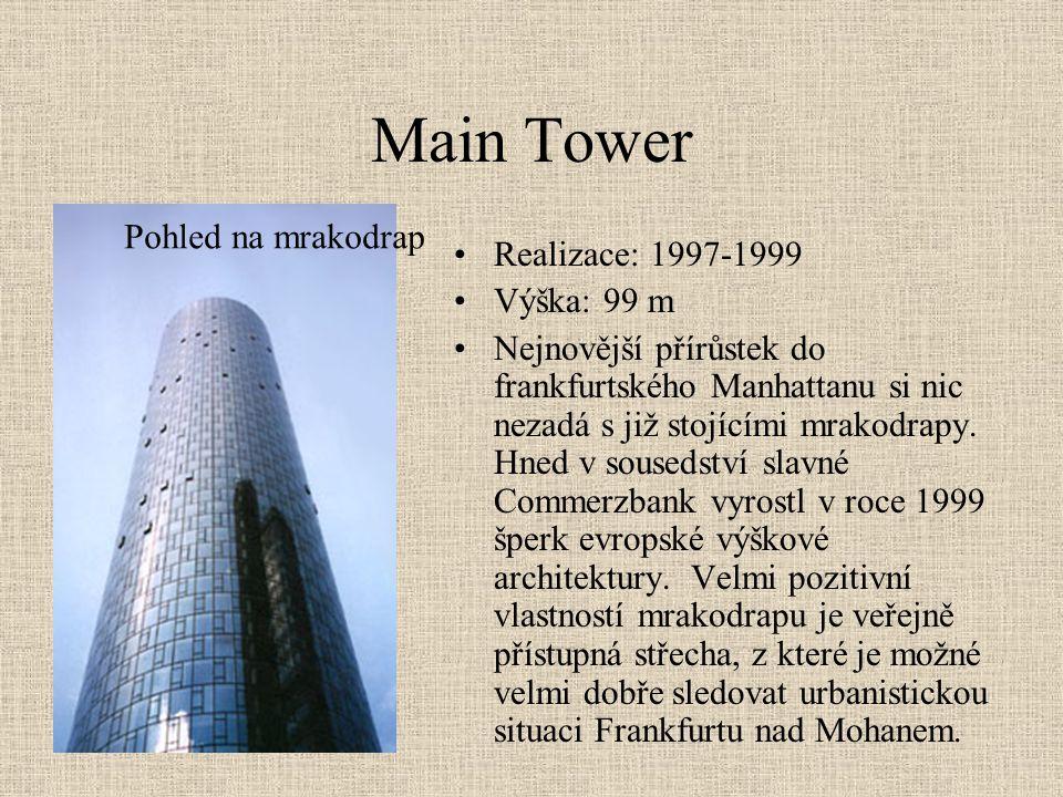 Main Tower •Realizace: 1997-1999 •Výška: 99 m •Nejnovější přírůstek do frankfurtského Manhattanu si nic nezadá s již stojícími mrakodrapy. Hned v sous