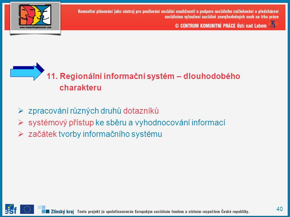 40 11. Regionální informační systém – dlouhodobého charakteru  zpracování různých druhů dotazníků  systémový přístup ke sběru a vyhodnocování inform